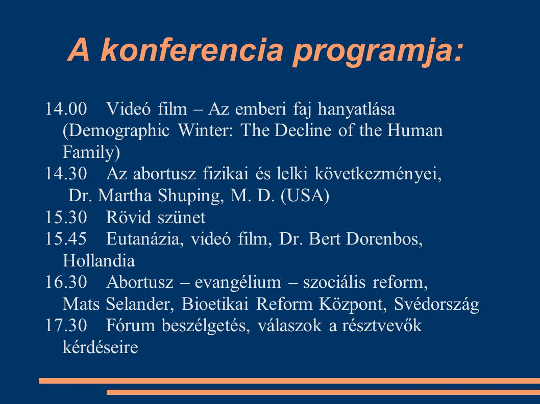 A konferencia programja: 14.00 Videó film – Az emberi faj hanyatlása (Demographic Winter: The Decline of the Human Family) 14.30 Az abortusz fizikai és lelki következményei, Dr.