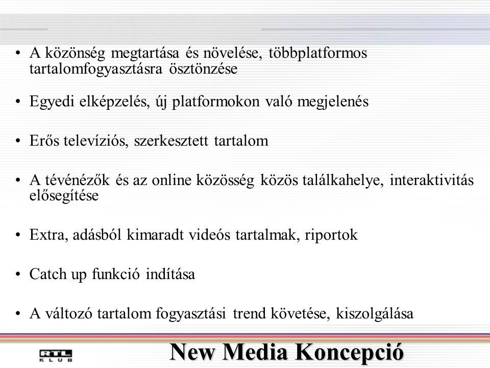 New Media Koncepció •A közönség megtartása és növelése, többplatformos tartalomfogyasztásra ösztönzése •Egyedi elképzelés, új platformokon való megjelenés •Erős televíziós, szerkesztett tartalom •A tévénézők és az online közösség közös találkahelye, interaktivitás elősegítése •Extra, adásból kimaradt videós tartalmak, riportok •Catch up funkció indítása •A változó tartalom fogyasztási trend követése, kiszolgálása