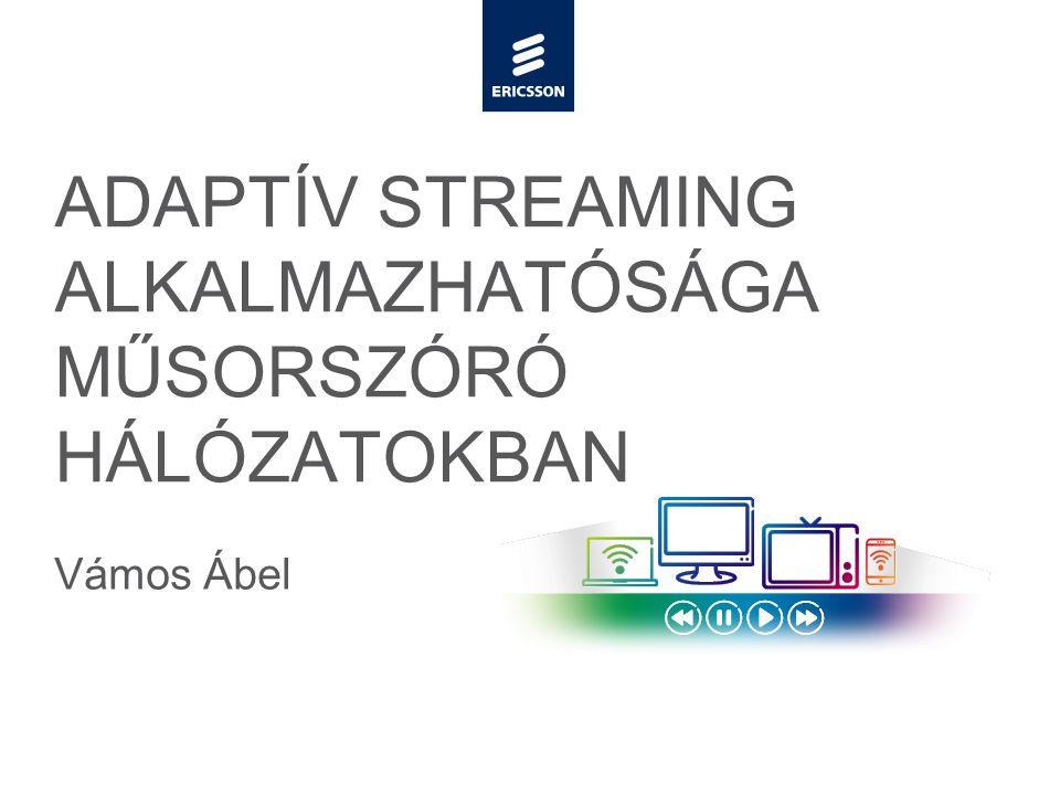 Slide title minimum 48 pt Slide subtitle minimum 30 pt ADAPTÍV STREAMING ALKALMAZHATÓSÁGA MŰSORSZÓRÓ HÁLÓZATOKBAN Vámos Ábel