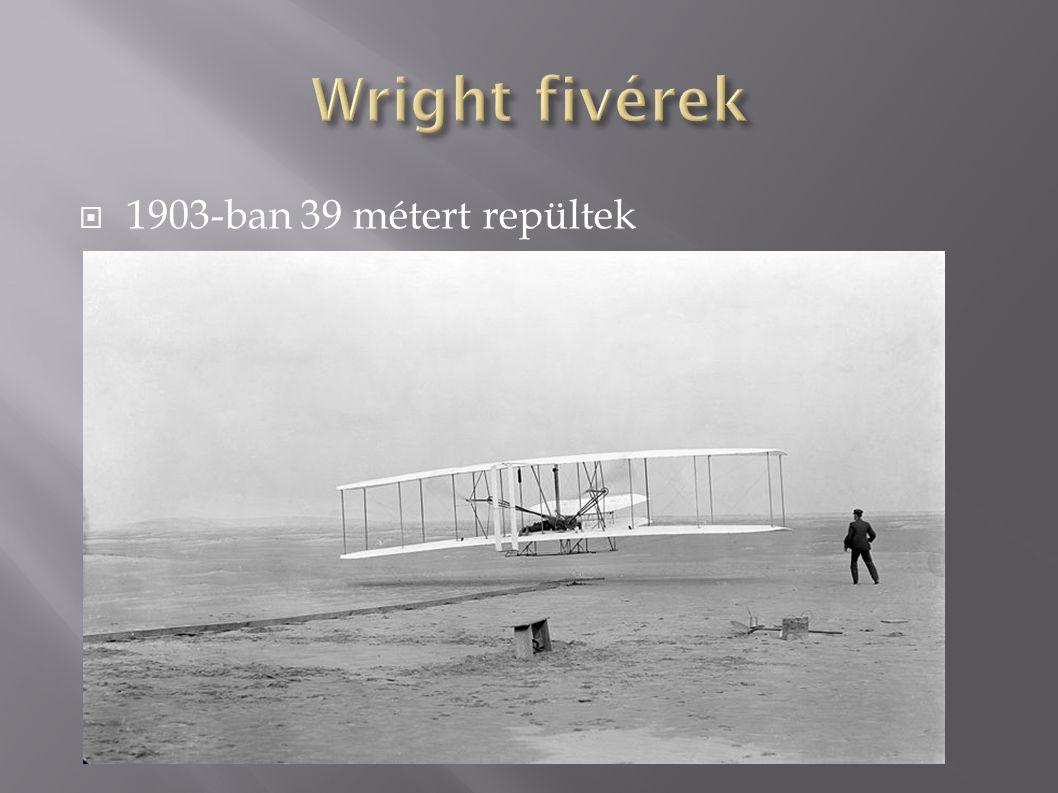  1903-ban 39 métert repültek