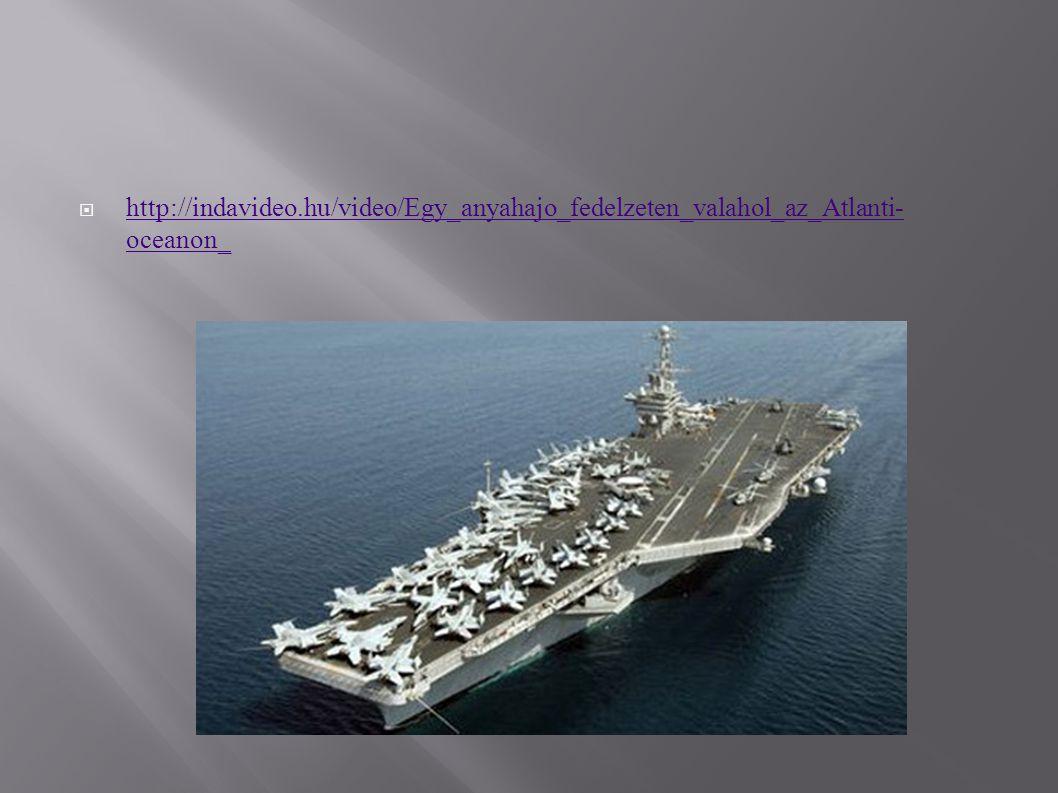  http://indavideo.hu/video/Egy_anyahajo_fedelzeten_valahol_az_Atlanti- oceanon_ http://indavideo.hu/video/Egy_anyahajo_fedelzeten_valahol_az_Atlanti-