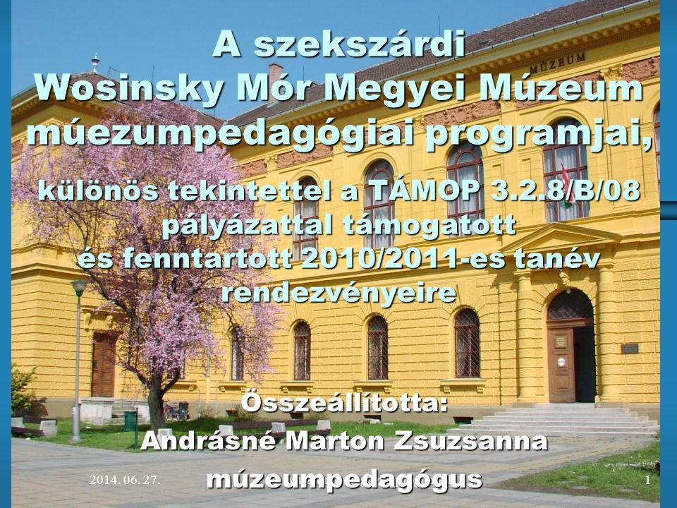 2014. 06. 27.Múzeumpedagógiai programok1 A szekszárdi Wosinsky Mór Megyei Múzeum múezumpedagógiai programjai, különös tekintettel a TÁMOP 3.2.8/B/08 p