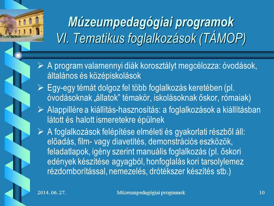 2014. 06. 27.Múzeumpedagógiai programok10 Múzeumpedagógiai programok VI. Tematikus foglalkozások (TÁMOP)   A program valamennyi diák korosztályt meg