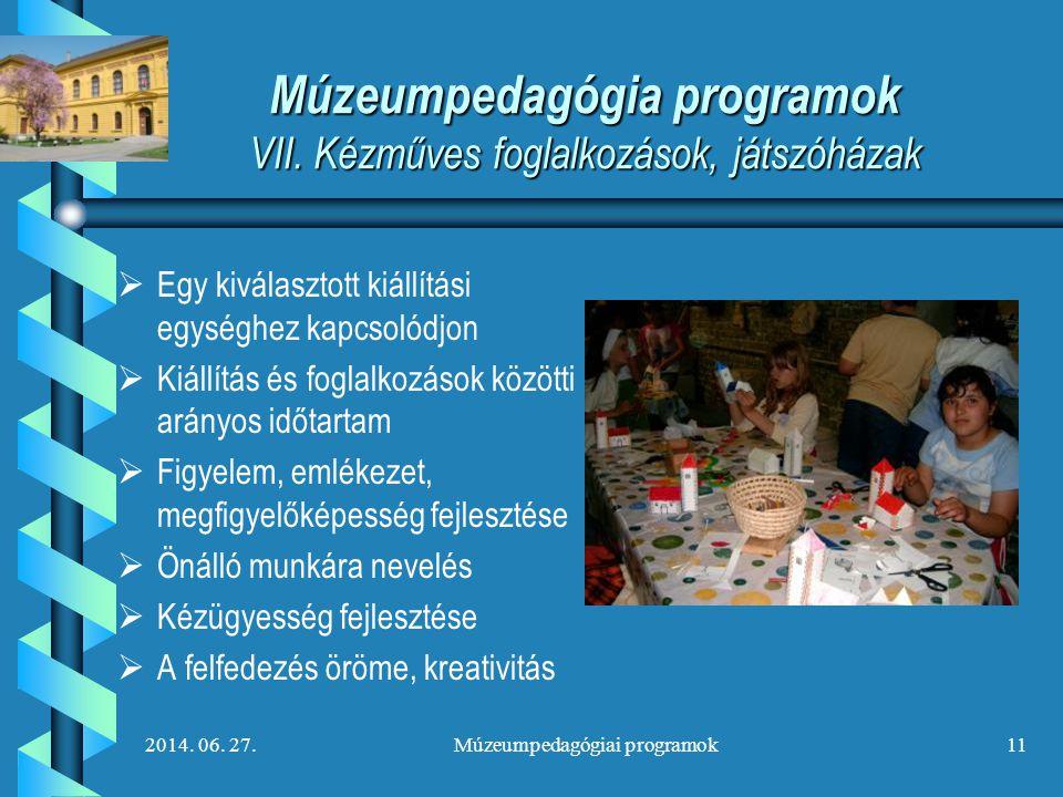 2014. 06. 27.Múzeumpedagógiai programok11 Múzeumpedagógia programok VII. Kézműves foglalkozások, játszóházak   Egy kiválasztott kiállítási egységhez