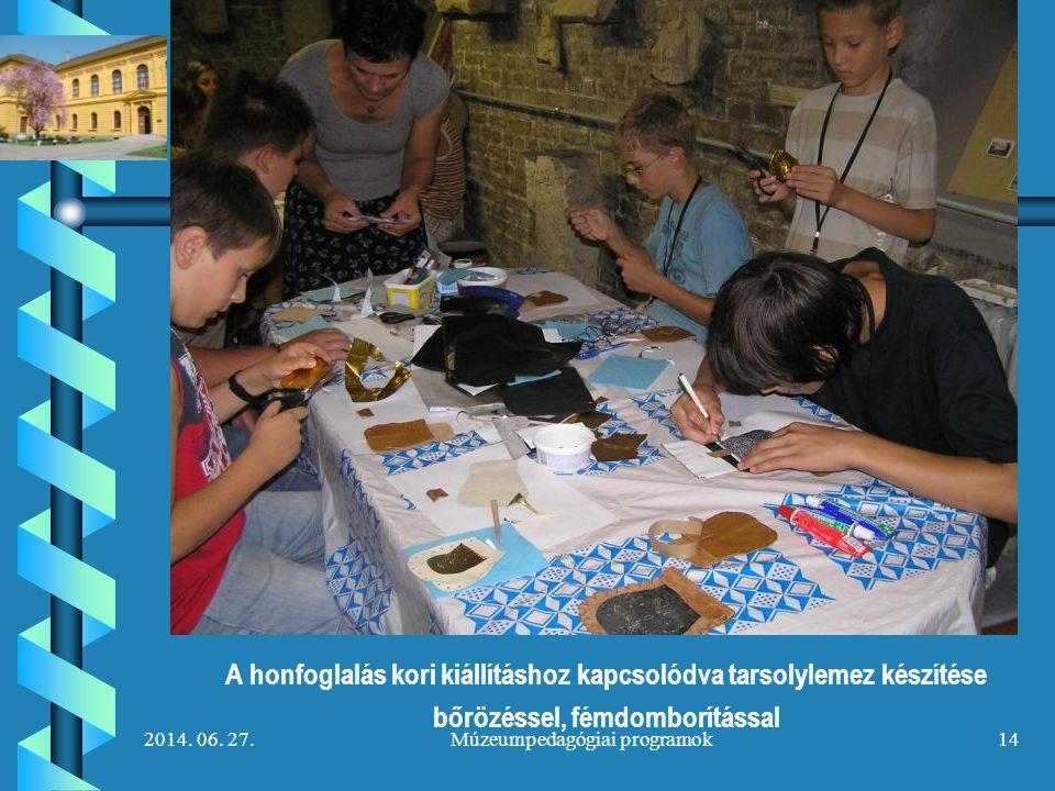 2014. 06. 27.Múzeumpedagógiai programok14 A honfoglalás kori kiállításhoz kapcsolódva tarsolylemez készítése bőrözéssel, fémdomborítással