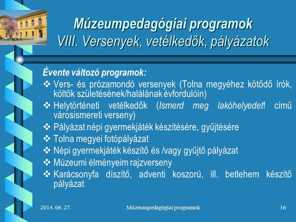 2014. 06. 27.Múzeumpedagógiai programok16 Múzeumpedagógiai programok VIII. Versenyek, vetélkedők, pályázatok Évente változó programok:   Vers- és pr
