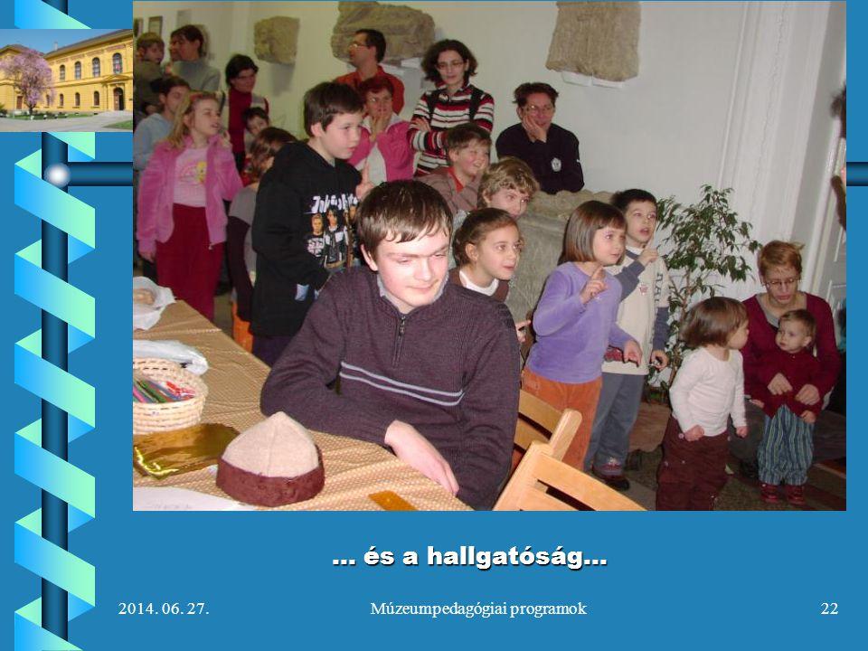 2014. 06. 27.Múzeumpedagógiai programok22 … és a hallgatóság…