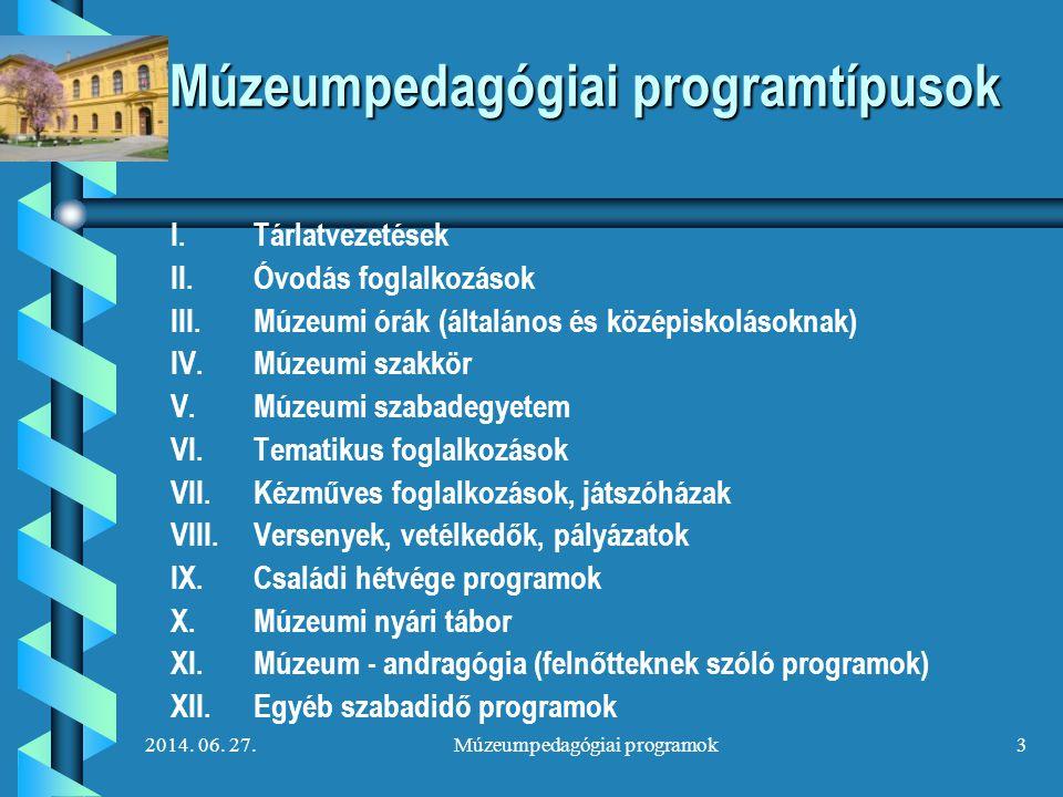 2014. 06. 27.Múzeumpedagógiai programok3 Múzeumpedagógiai programtípusok I. I.Tárlatvezetések II. II.Óvodás foglalkozások III. III.Múzeumi órák (által