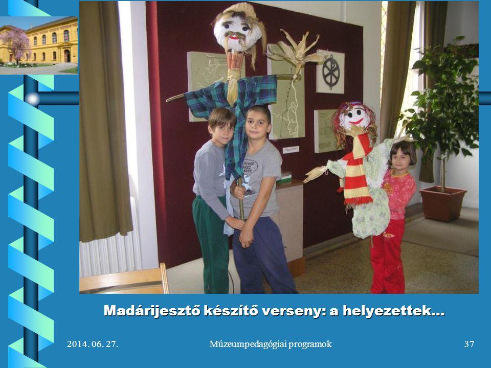 2014. 06. 27.Múzeumpedagógiai programok37 Madárijesztő készítő verseny: a helyezettek…