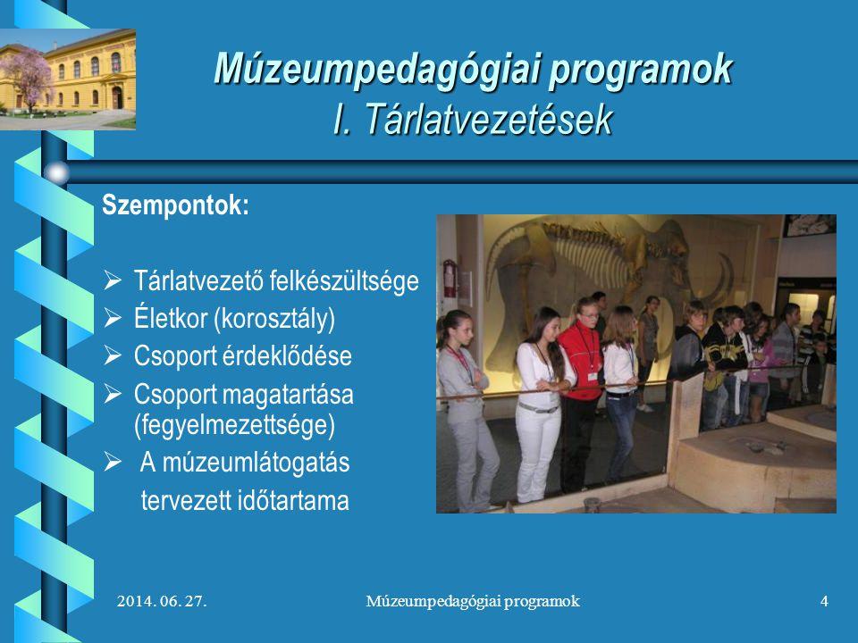 2014. 06. 27.Múzeumpedagógiai programok4 Múzeumpedagógiai programok I. Tárlatvezetések Szempontok:   Tárlatvezető felkészültsége   Életkor (korosz