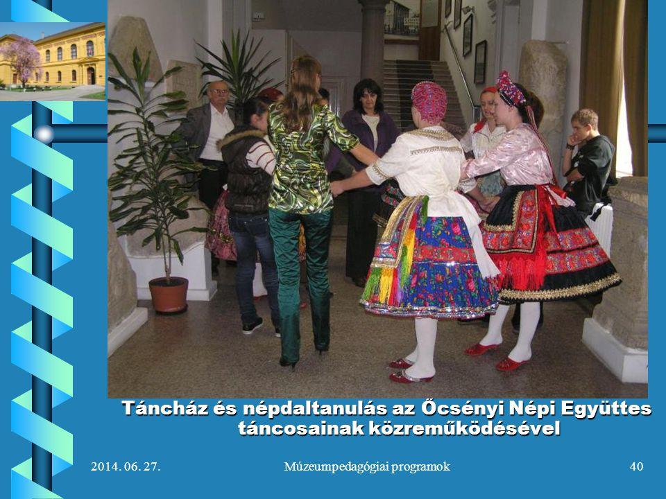 2014. 06. 27.Múzeumpedagógiai programok40 Táncház és népdaltanulás az Őcsényi Népi Együttes táncosainak közreműködésével
