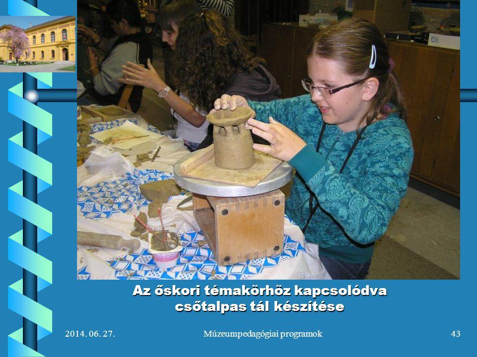 2014. 06. 27.Múzeumpedagógiai programok43 Az őskori témakörhöz kapcsolódva csőtalpas tál készítése