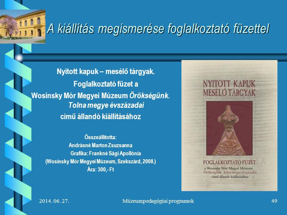 2014. 06. 27.Múzeumpedagógiai programok49 A kiállítás megismerése foglalkoztató füzettel Nyitott kapuk – mesélő tárgyak. Foglalkoztató füzet a Wosinsk