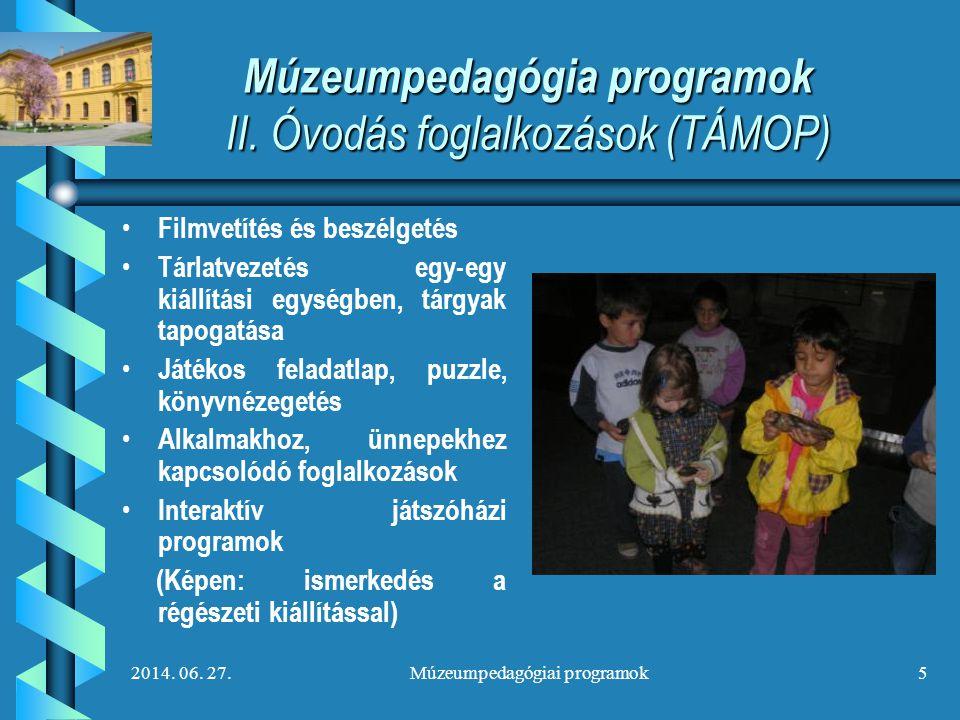 2014. 06. 27.Múzeumpedagógiai programok5 Múzeumpedagógia programok II. Óvodás foglalkozások (TÁMOP) • • Filmvetítés és beszélgetés • • Tárlatvezetés e