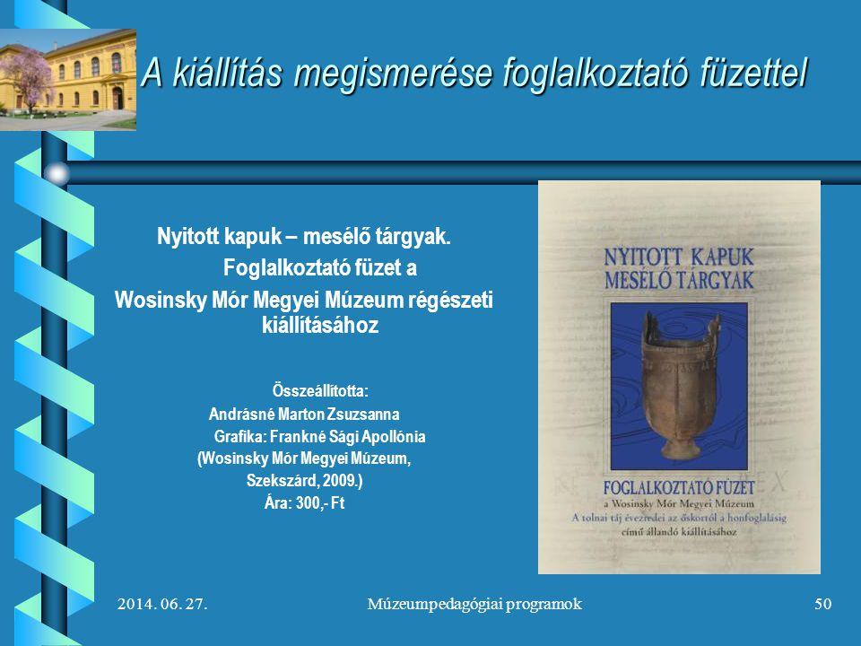2014. 06. 27.Múzeumpedagógiai programok50 A kiállítás megismerése foglalkoztató füzettel Nyitott kapuk – mesélő tárgyak. Foglalkoztató füzet a Wosinsk