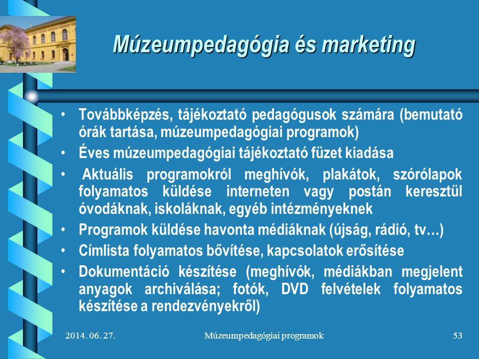 2014. 06. 27.Múzeumpedagógiai programok53 Múzeumpedagógia és marketing • • Továbbképzés, tájékoztató pedagógusok számára (bemutató órák tartása, múzeu