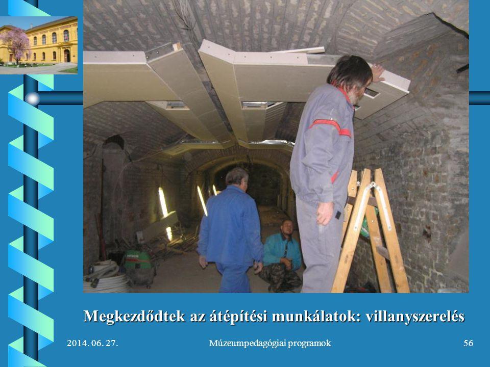 2014. 06. 27.Múzeumpedagógiai programok56 Megkezdődtek az átépítési munkálatok: villanyszerelés