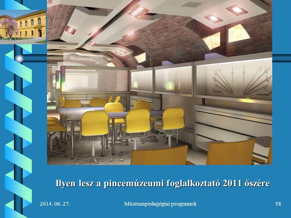 2014. 06. 27.Múzeumpedagógiai programok58 Ilyen lesz a pincemúzeumi foglalkoztató 2011 őszére