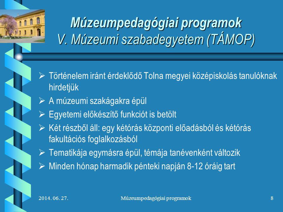 2014. 06. 27.Múzeumpedagógiai programok8 Múzeumpedagógiai programok V. Múzeumi szabadegyetem (TÁMOP)   Történelem iránt érdeklődő Tolna megyei közép
