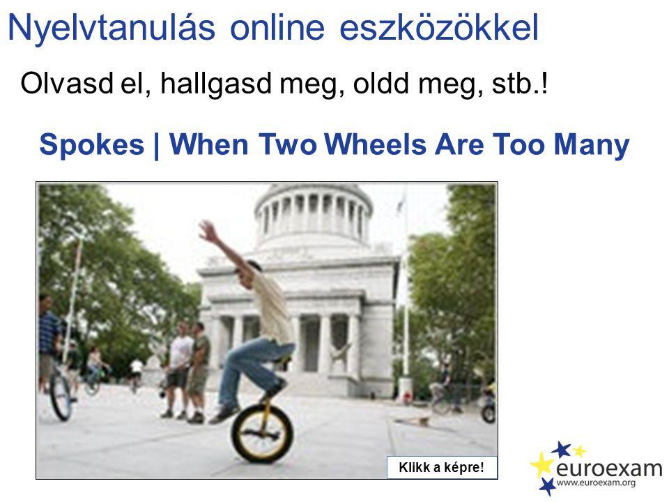 Spokes | When Two Wheels Are Too Many Nyelvtanulás online eszközökkel Olvasd el, hallgasd meg, oldd meg, stb..