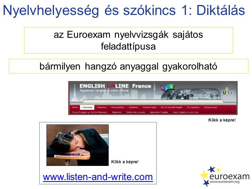 Nyelvhelyesség és szókincs 1: Diktálás az Euroexam nyelvvizsgák sajátos feladattípusa www.listen-and-write.com bármilyen hangzó anyaggal gyakorolható Klikk a képre!