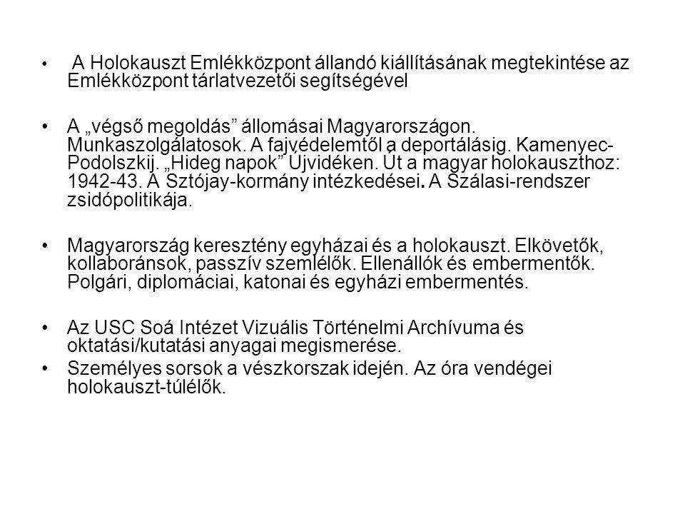 """• A Holokauszt Emlékközpont állandó kiállításának megtekintése az Emlékközpont tárlatvezetői segítségével •A """"végső megoldás állomásai Magyarországon."""