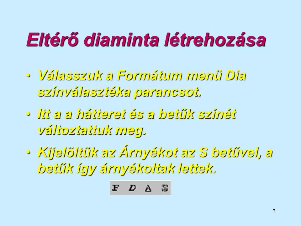 7 Eltérő diaminta létrehozása •Válasszuk a Formátum menü Dia színválasztéka parancsot.