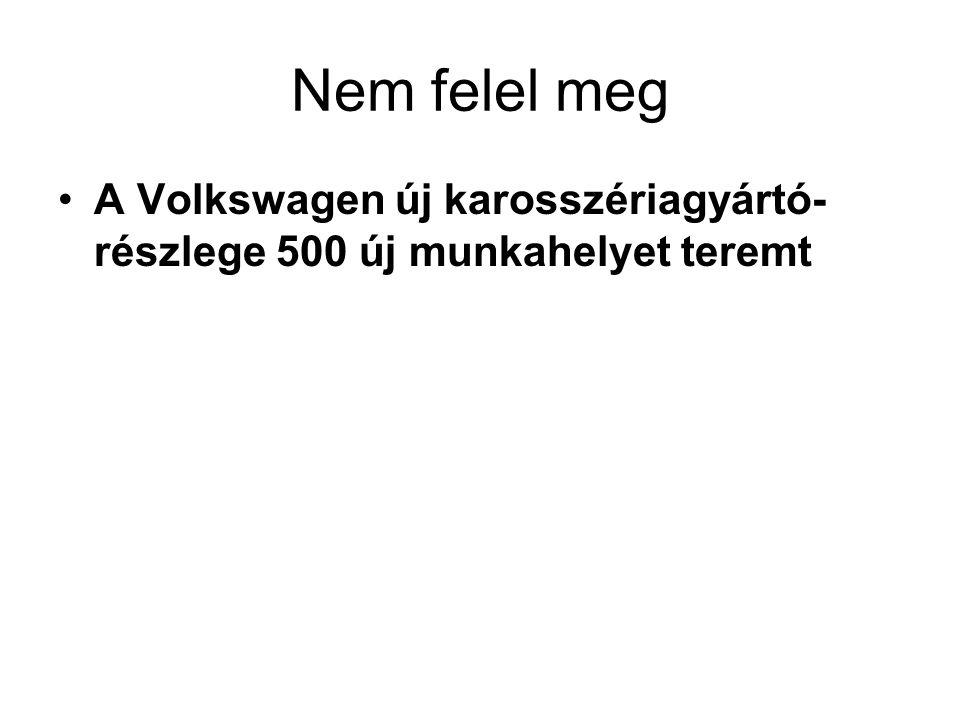 Nem felel meg •A Volkswagen új karosszériagyártó- részlege 500 új munkahelyet teremt