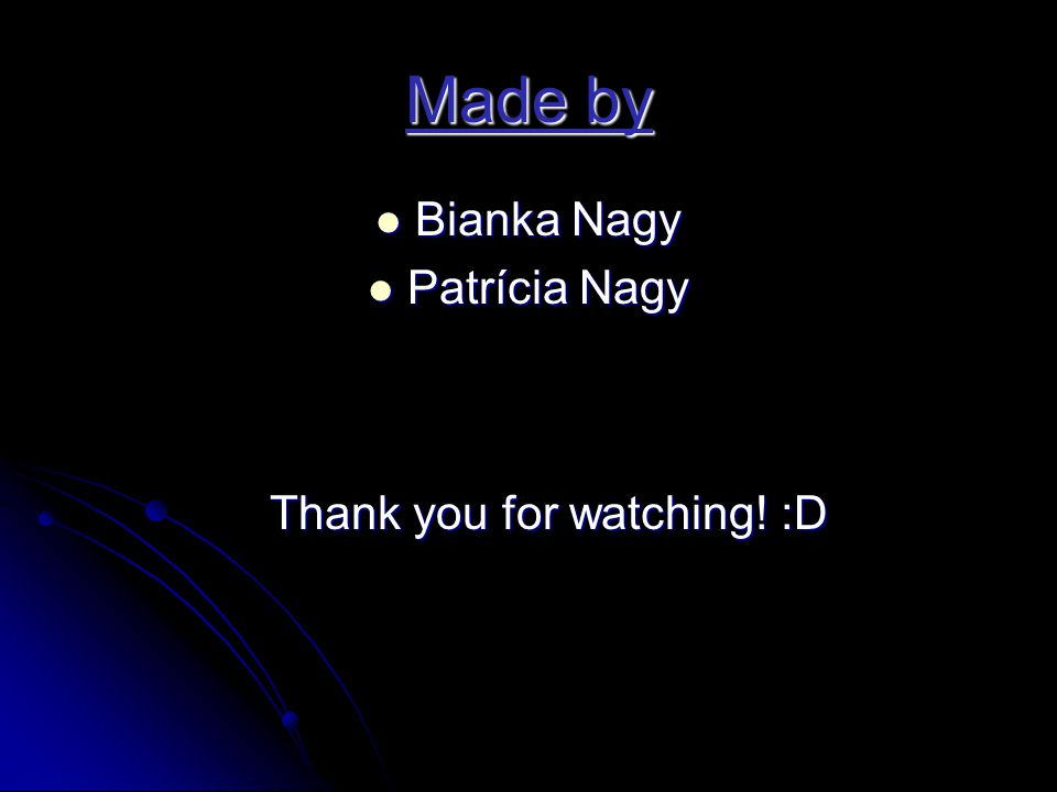 Made by  Bianka Nagy  Patrícia Nagy Thank you for watching! :D