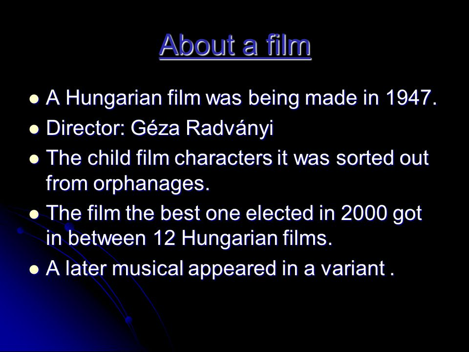 About a film  A Hungarian film was being made in 1947.  Director: Géza Radványi  The child film characters it was sorted out from orphanages.  The