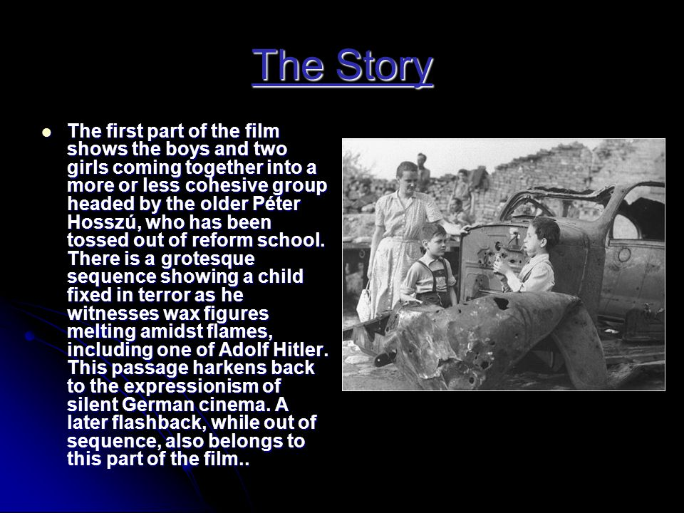 The Story TTTThe first part of the film shows the boys and two girls coming together into a more or less cohesive group headed by the older Péter