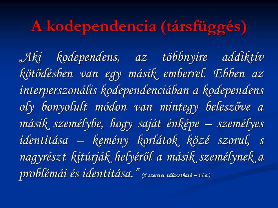 """A kodependencia (társfüggés) """"Aki kodependens, az többnyire addiktív kötődésben van egy másik emberrel. Ebben az interperszonális kodependenciában a k"""