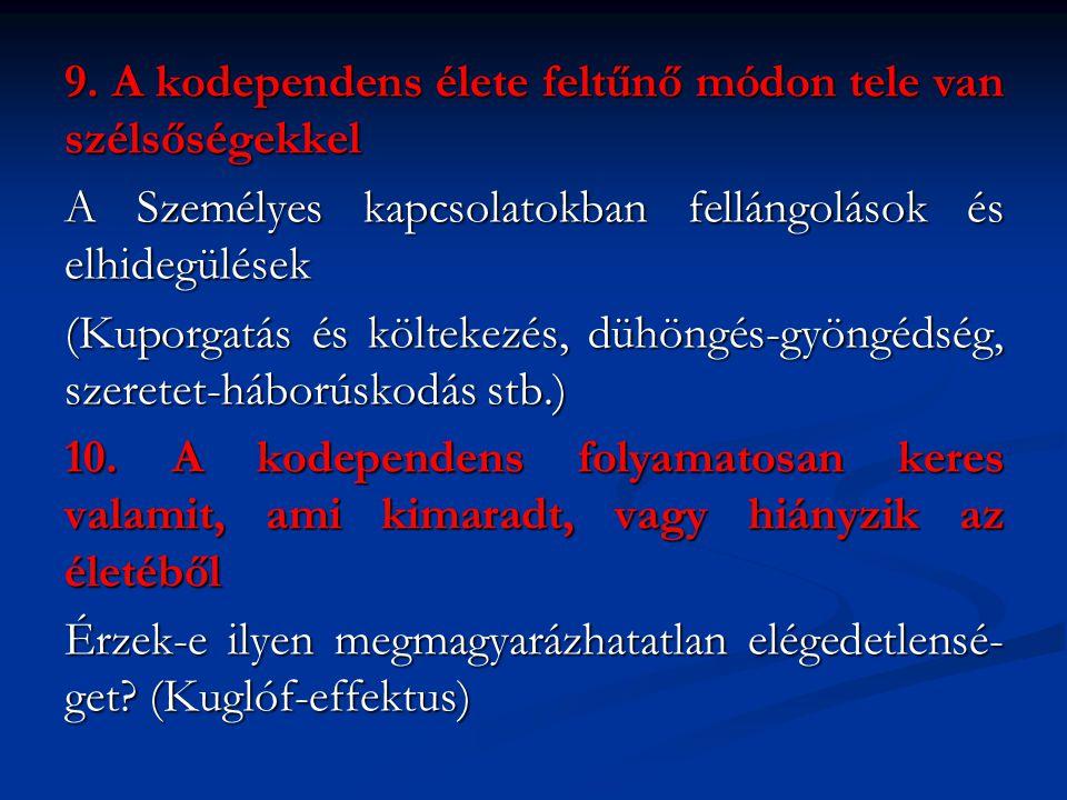 9. A kodependens élete feltűnő módon tele van szélsőségekkel A Személyes kapcsolatokban fellángolások és elhidegülések (Kuporgatás és költekezés, dühö