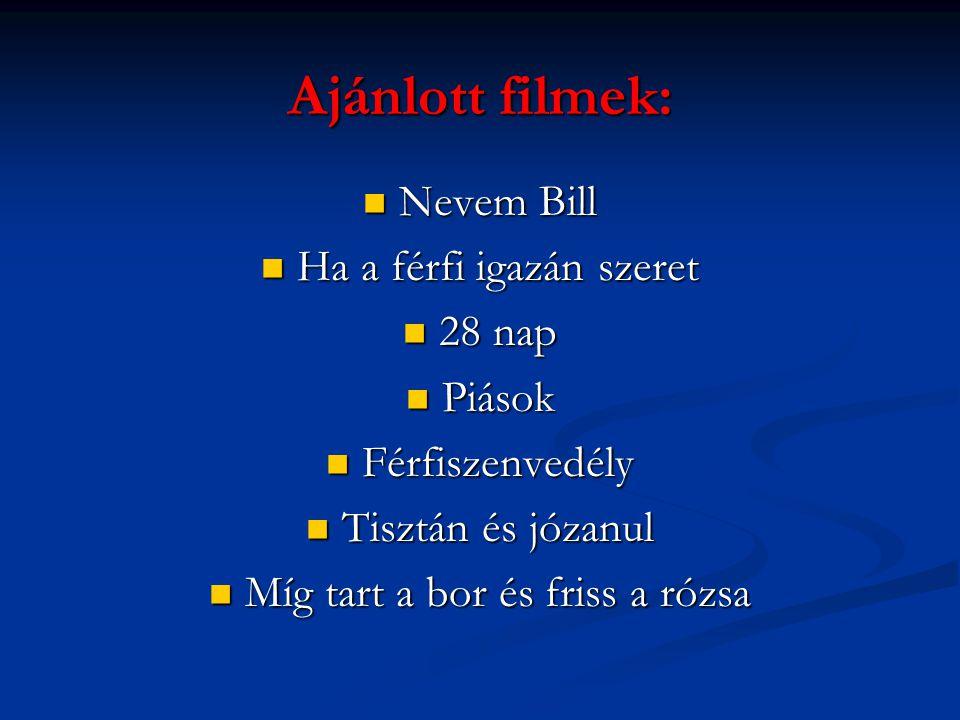 Ajánlott filmek:  Nevem Bill  Ha a férfi igazán szeret  28 nap  Piások  Férfiszenvedély  Tisztán és józanul  Míg tart a bor és friss a rózsa