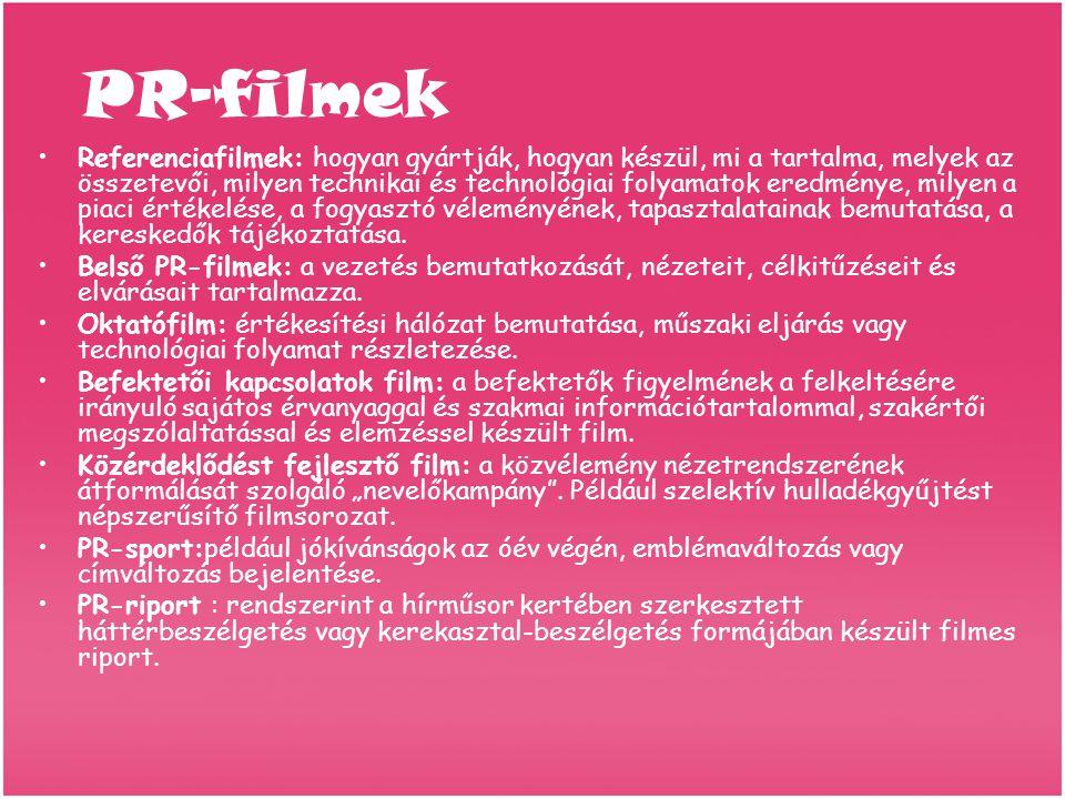 PR-filmek •R•Referenciafilmek: hogyan gyártják, hogyan készül, mi a tartalma, melyek az összetevői, milyen technikai és technológiai folyamatok eredménye, milyen a piaci értékelése, a fogyasztó véleményének, tapasztalatainak bemutatása, a kereskedők tájékoztatása.