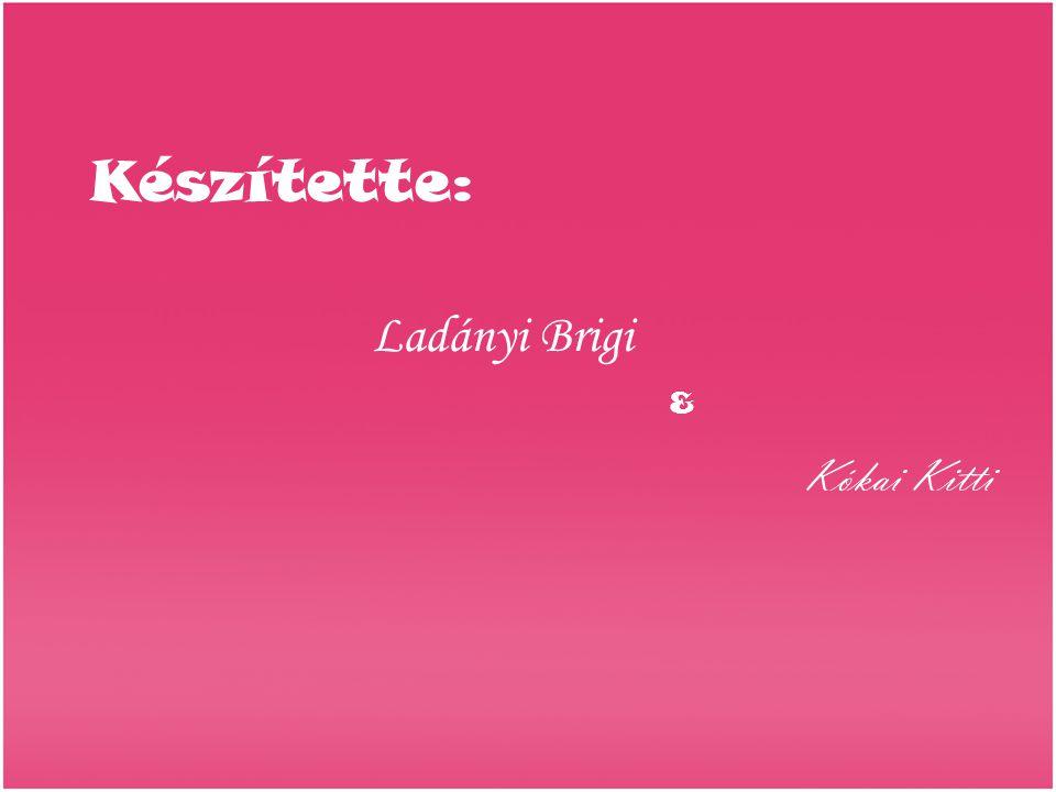 Készítette: Ladányi Brigi & Kókai Kitti