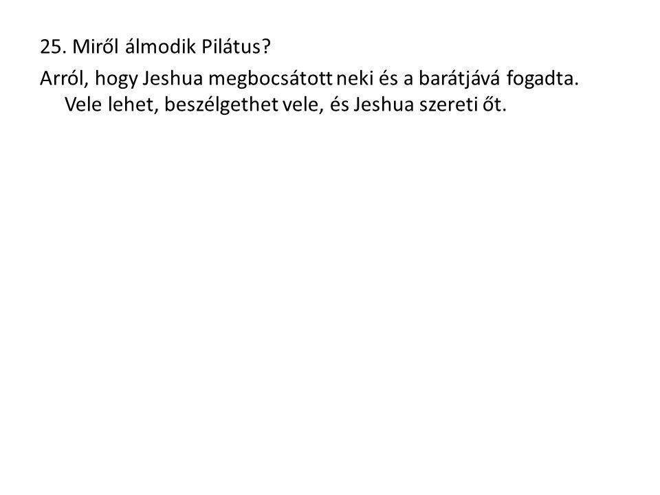 25. Miről álmodik Pilátus. Arról, hogy Jeshua megbocsátott neki és a barátjává fogadta.