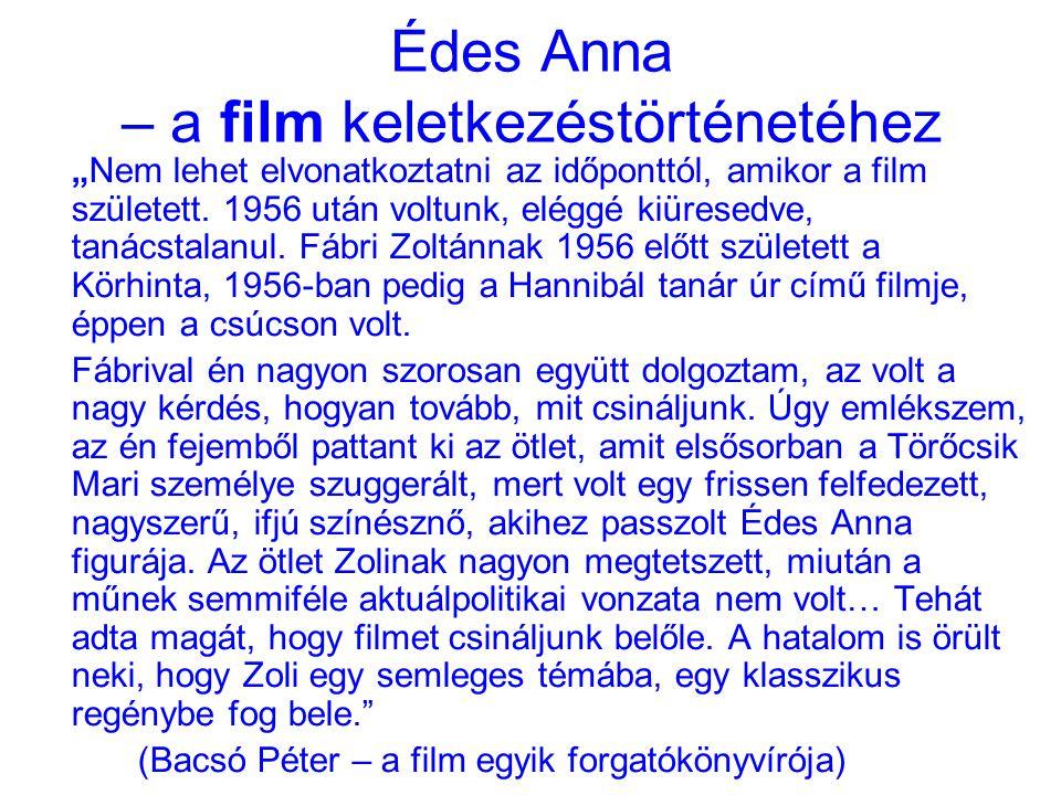 """Édes Anna – a film keletkezéstörténetéhez """"Nem lehet elvonatkoztatni az időponttól, amikor a film született."""