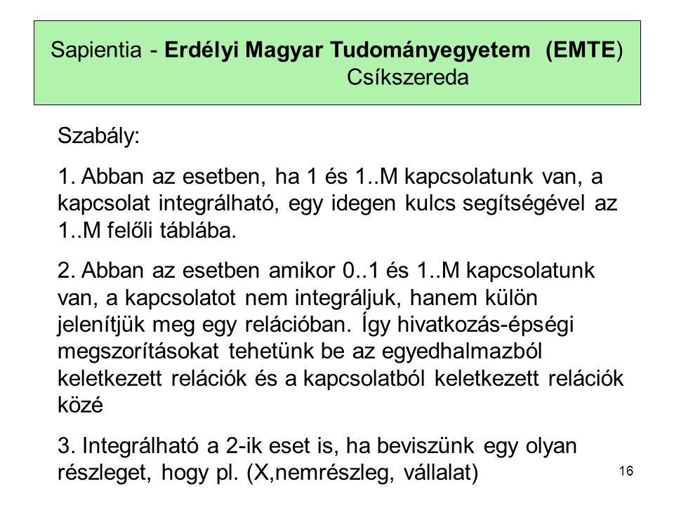 Sapientia - Erdélyi Magyar Tudományegyetem (EMTE) Csíkszereda Szabály: 1. Abban az esetben, ha 1 és 1..M kapcsolatunk van, a kapcsolat integrálható, e