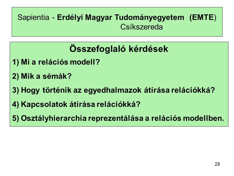 Sapientia - Erdélyi Magyar Tudományegyetem (EMTE) Csíkszereda Összefoglaló kérdések 1)Mi a relációs modell? 2)Mik a sémák? 3)Hogy történik az egyedhal