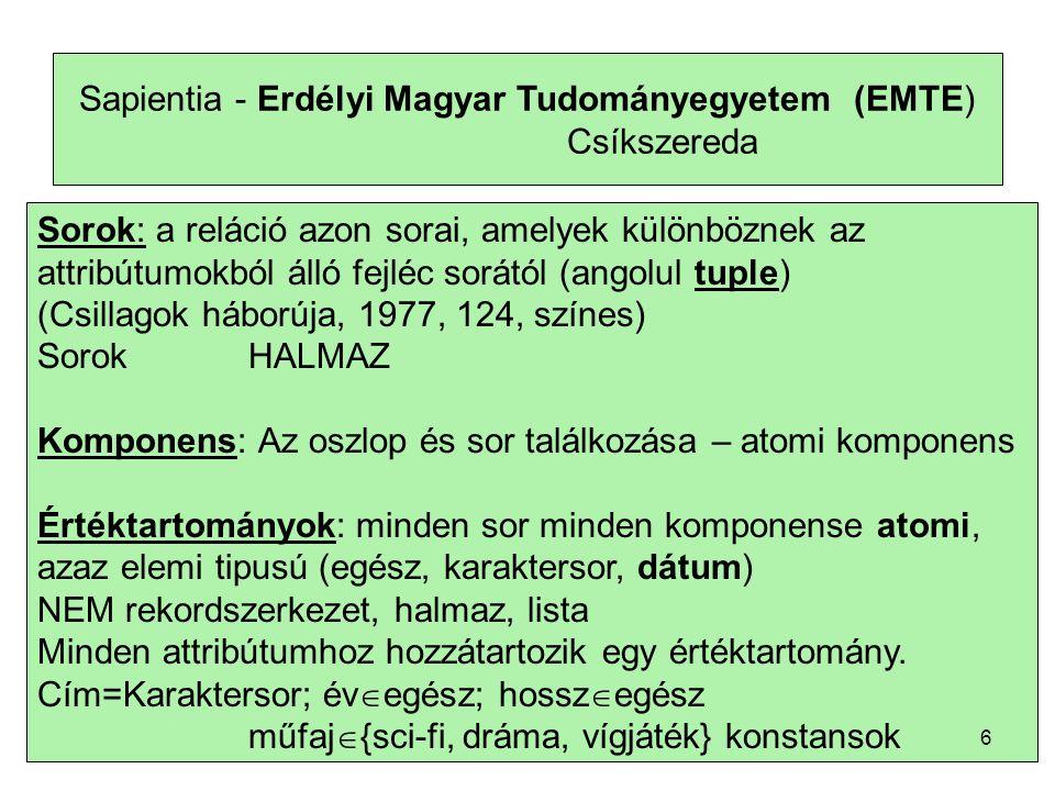 Sapientia - Erdélyi Magyar Tudományegyetem (EMTE) Csíkszereda Sorok: a reláció azon sorai, amelyek különböznek az attribútumokból álló fejléc sorától