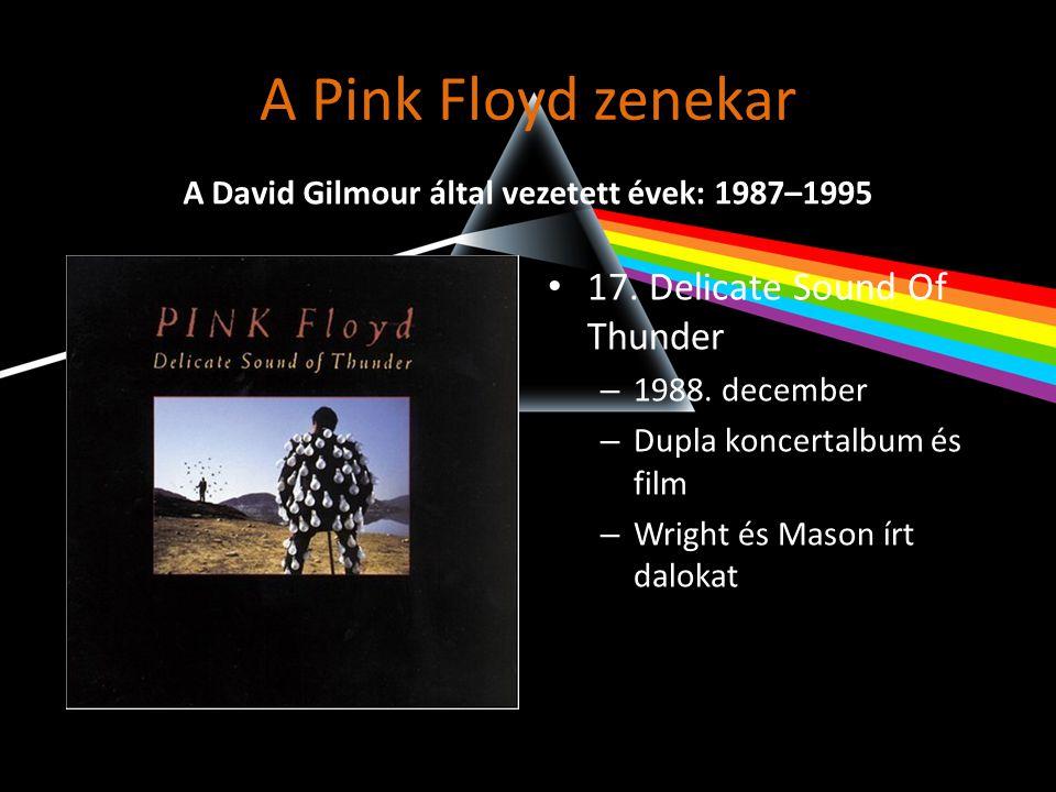 A Pink Floyd zenekar • 17. Delicate Sound Of Thunder – 1988. december – Dupla koncertalbum és film – Wright és Mason írt dalokat A David Gilmour által