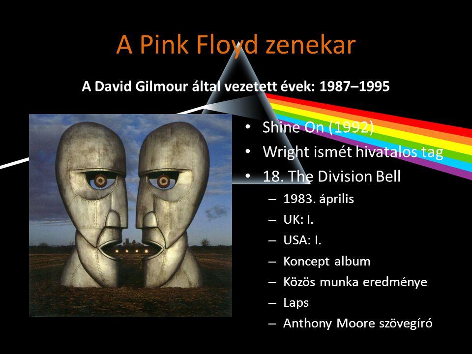 A Pink Floyd zenekar • Shine On (1992) • Wright ismét hivatalos tag • 18. The Division Bell – 1983. április – UK: I. – USA: I. – Koncept album – Közös
