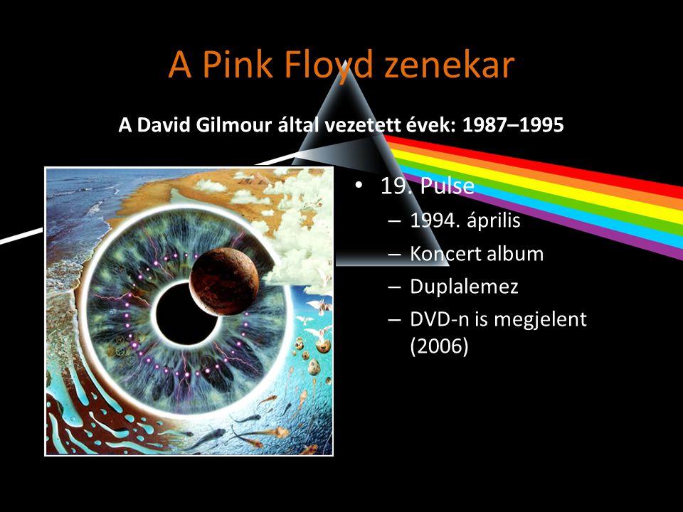 A Pink Floyd zenekar • 19. Pulse – 1994. április – Koncert album – Duplalemez – DVD-n is megjelent (2006) A David Gilmour által vezetett évek: 1987–19