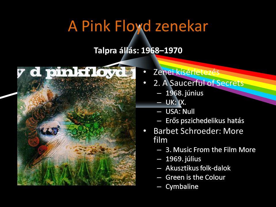 A Pink Floyd zenekar • Zenei kísérletezés • 2. A Saucerful of Secrets – 1968. június – UK: IX. – USA: Null – Erős pszichedelikus hatás • Barbet Schroe