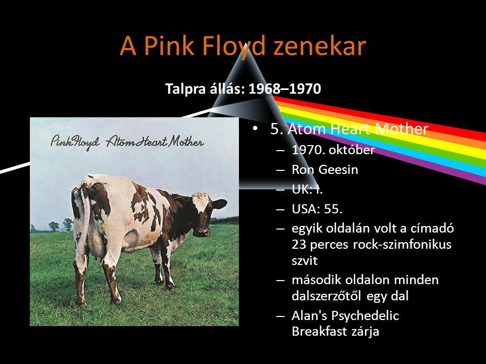 A Pink Floyd zenekar • 5. Atom Heart Mother – 1970. október – Ron Geesin – UK: I. – USA: 55. – egyik oldalán volt a címadó 23 perces rock-szimfonikus