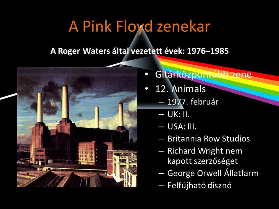 A Pink Floyd zenekar • Gitárközpontúbb zene • 12. Animals – 1977. február – UK: II. – USA: III. – Britannia Row Studios – Richard Wright nem kapott sz