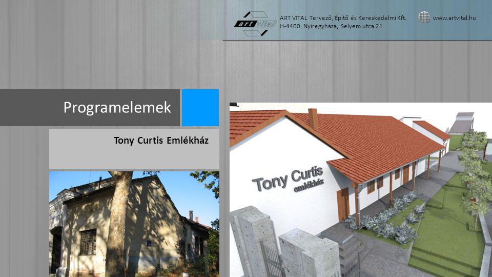 Programelemek Tony Curtis Emlékház ART VITAL Tervező, Építő és Kereskedelmi Kft. www.artvital.hu H-4400, Nyíregyháza, Selyem utca 21