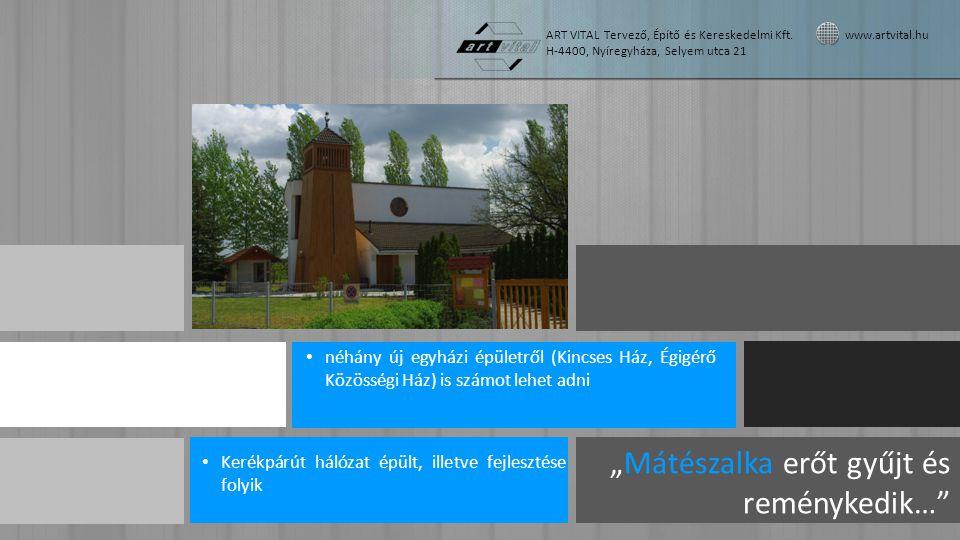 • néhány új egyházi épületről (Kincses Ház, Égigérő Közösségi Ház) is számot lehet adni ART VITAL Tervező, Építő és Kereskedelmi Kft.