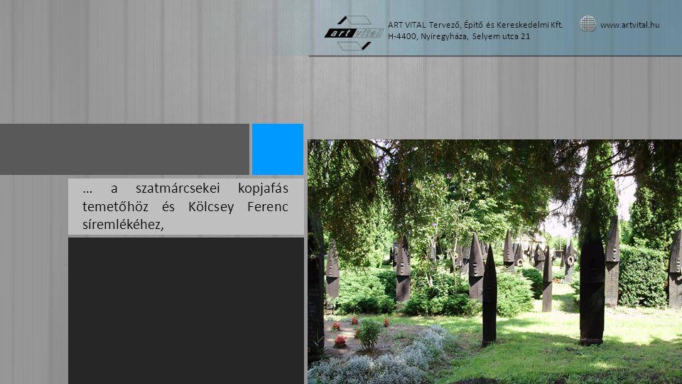 … a szatmárcsekei kopjafás temetőhöz és Kölcsey Ferenc síremlékéhez, ART VITAL Tervező, Építő és Kereskedelmi Kft.